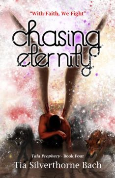 Chasing Eternity tala prophecy series #5 tia silverthorne bach book cover