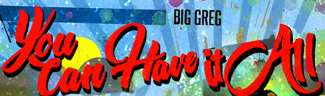 You Can Have It All Big Greg Music To Obsess Over Drunk On Pop