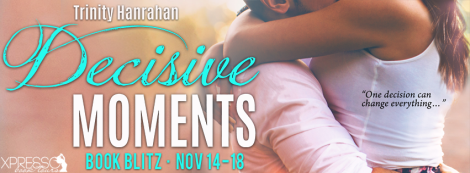 decisive moments trinity hanrahan in time series #2 book blitz banner xpresso book tours