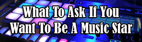 questions-to-ask-if-you-want-to-be-a-music-star-guest-post-drunk-on-pop