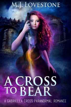 A Cross To Bear A Gabriella Cross Paranormal Romance Novel by M.J. Lovestone book cover