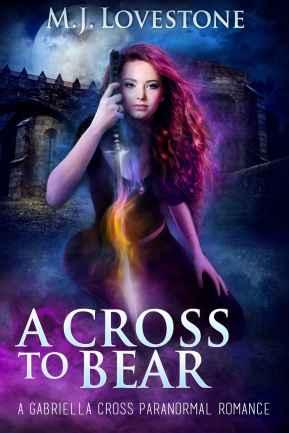 A Cross To Bear A Gabriella Cross Paranormal Romance Novel by M.J. Lovestone book cover