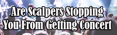 Are Scalpers Stopping You From Getting Concert Tickets?