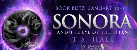 sonora and the eye of the titans t.s. hall book blitz banner xpresso book tours