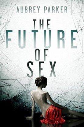 the future of sex aubrey parker book cover
