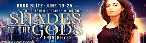 Shades of the Gods  (Elysium Legacies #1) by Erin Hayes  book blitz banner xpresso book tours drunk on pop