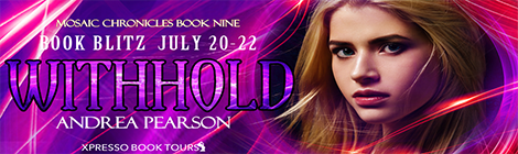 Withhold Mosaic Chronicles, #9 andrea pearson book blast banner drunk on pop xpresso book tours