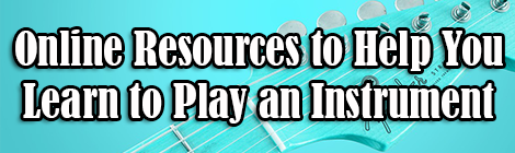 ONLINE RESOURCES FOR LEARNING TO PLAY AN INSTRUMENT