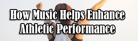 How Music Helps Enhance Your Athletic Performance guest post banner