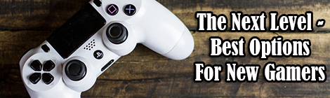 The Next Level - Best Options For New Gamers drunk on pop guest post contributed post banner