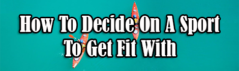 How To Decide On A Sport To Get Fit With drunk on pop contributed post banner