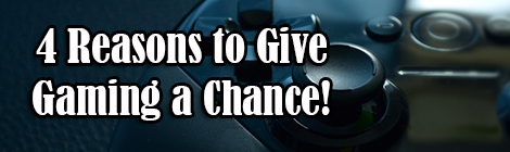 4 reasons to give gaming a chance! drunk on pop banner guest post