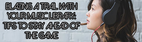 Blazing A Trail With Your Music Library- Tips To Stay Ahead Of The Game music banner drunk on pop guest post