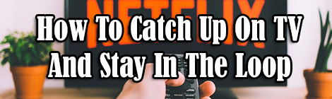 How To Catch Up On TV And Stay In The Loop guest post drunk on pop netflix streaming banner