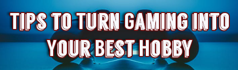 Tips to Turn Gaming into Your Best Hobby drunk on pop guest post banner