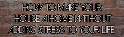 How-to-Make-Your-House-a-Home-Without-Adding-Stress-to-Your-Life-guest-post-drunk-on-pop-faux-brickwork