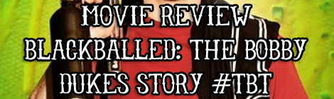 Movie Review - Blackballed- The Bobby Dukes Story #tbt guest post drunk on pop banner