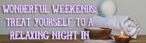 Wonderful Weekends- Treat Yourself to a Relaxing Night In lifestyle bath time relaxation guest post banner drunk on pop