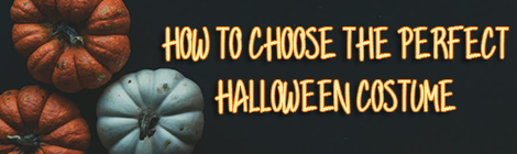 How to Choose the Perfect Halloween Costume