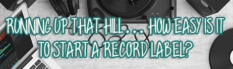 Running Up That Hill… How Easy Is It To Start A Record Label drunk on pop guest post contributed post music business banner