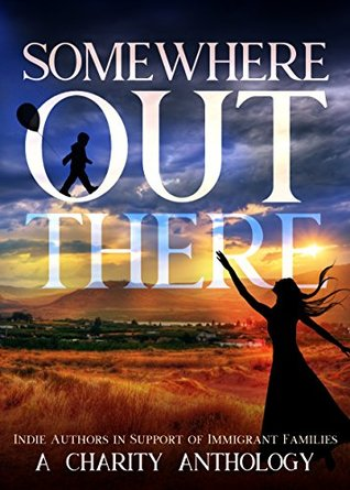 Somewhere Out There- Indie Authors in Support of Immigrant Families A Charity Anthology book cover
