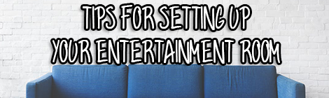 Tips For Setting Up Your Entertainment Room contributed post drunk on pop guest post banner